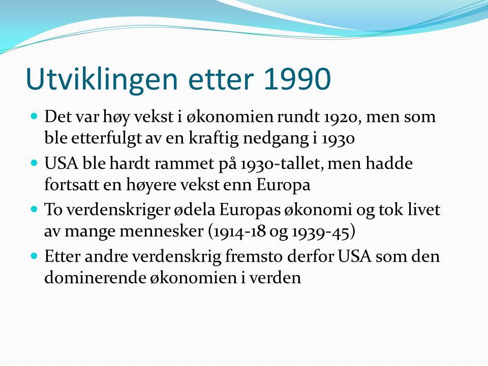 Utviklingen etter 1990 Det var høy vekst i økonomien rundt 1920, men som ble etterfulgt av en kraftig nedgang i 1930.