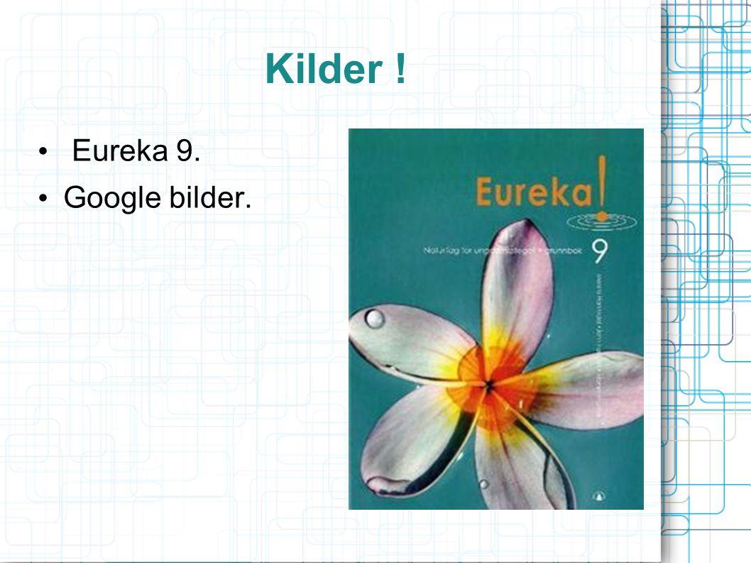 Kilder ! Eureka 9. Google bilder.