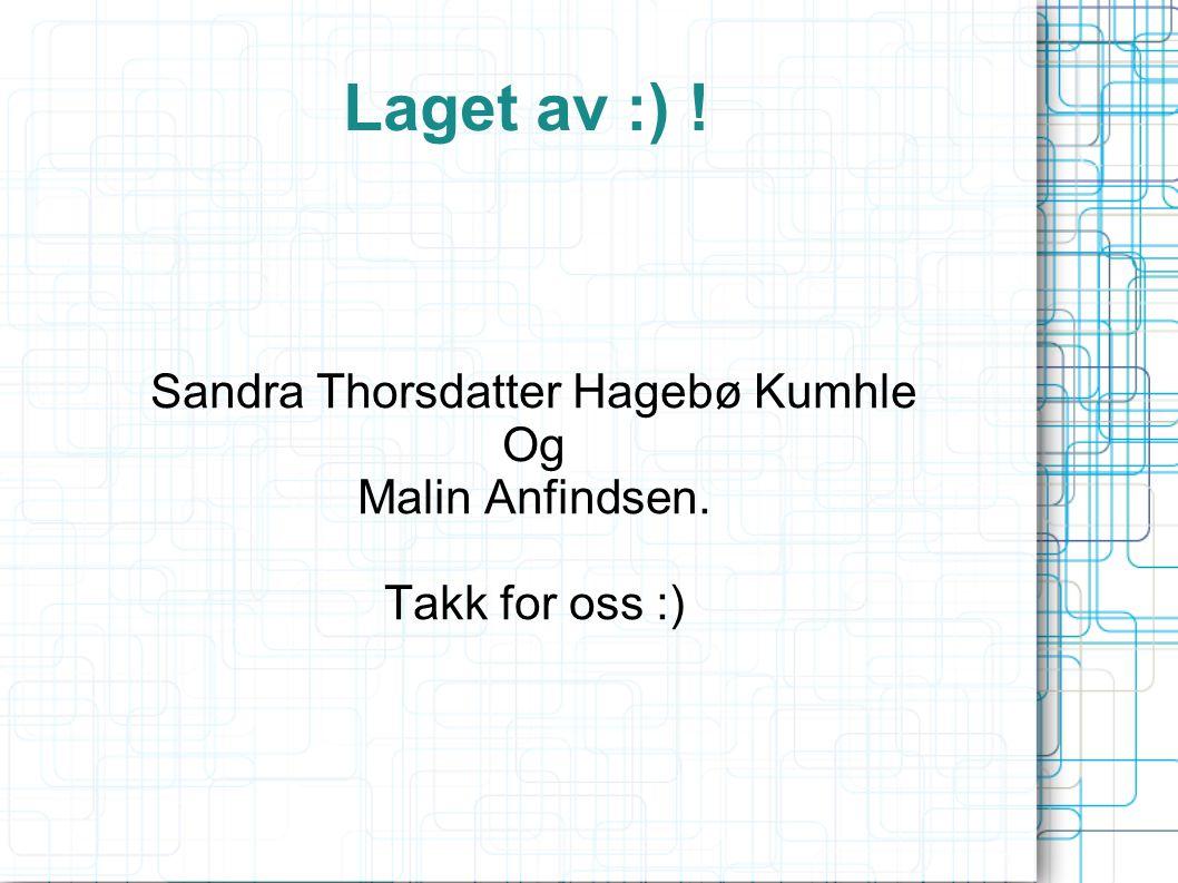 Sandra Thorsdatter Hagebø Kumhle Og Malin Anfindsen. Takk for oss :)