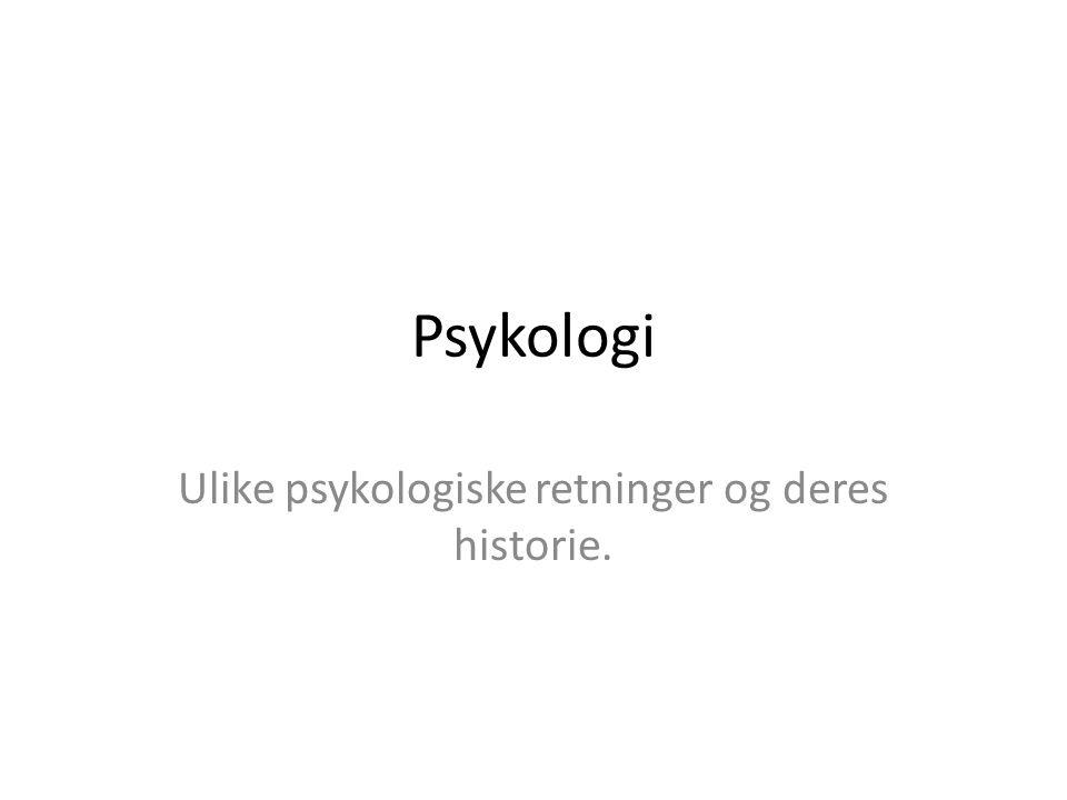 Ulike psykologiske retninger og deres historie.
