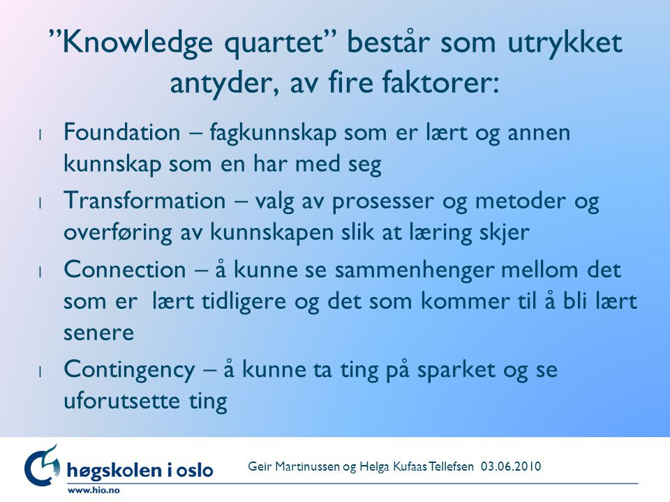 Knowledge quartet består som utrykket antyder, av fire faktorer:
