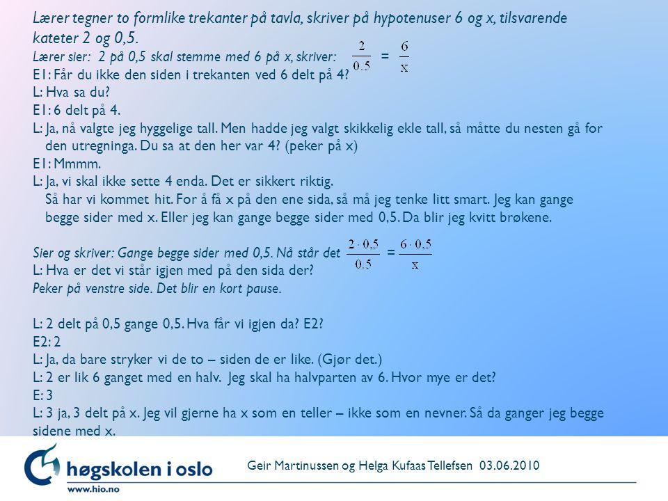 Lærer tegner to formlike trekanter på tavla, skriver på hypotenuser 6 og x, tilsvarende kateter 2 og 0,5.