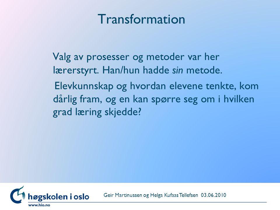 Transformation Valg av prosesser og metoder var her lærerstyrt. Han/hun hadde sin metode.