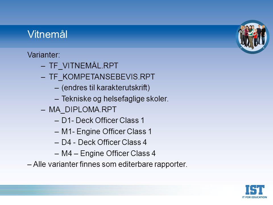 Vitnemål Varianter: TF_VITNEMÅL.RPT TF_KOMPETANSEBEVIS.RPT