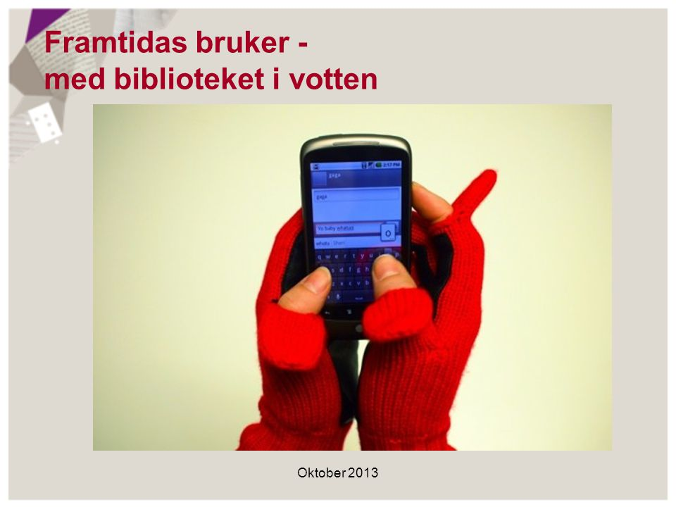 Framtidas bruker - med biblioteket i votten
