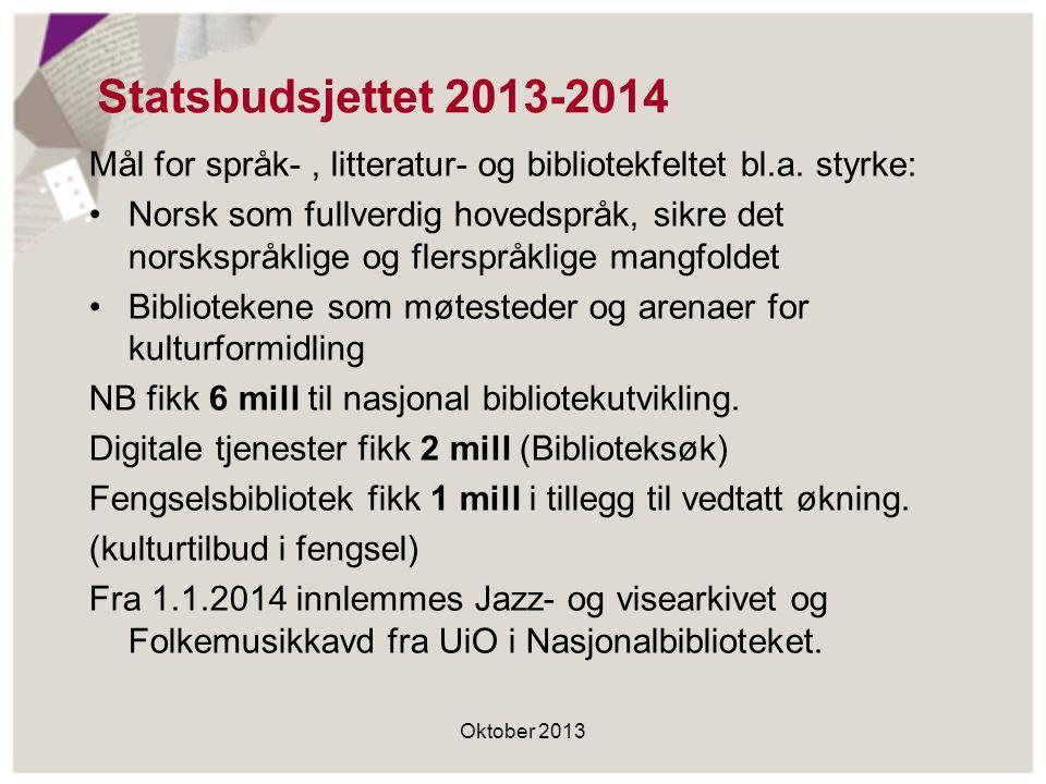 Statsbudsjettet 2013-2014 Mål for språk- , litteratur- og bibliotekfeltet bl.a. styrke: