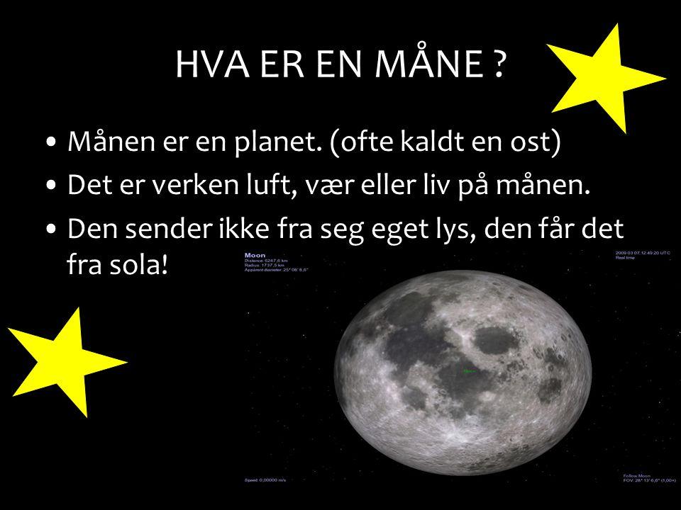 HVA ER EN MÅNE Månen er en planet. (ofte kaldt en ost)
