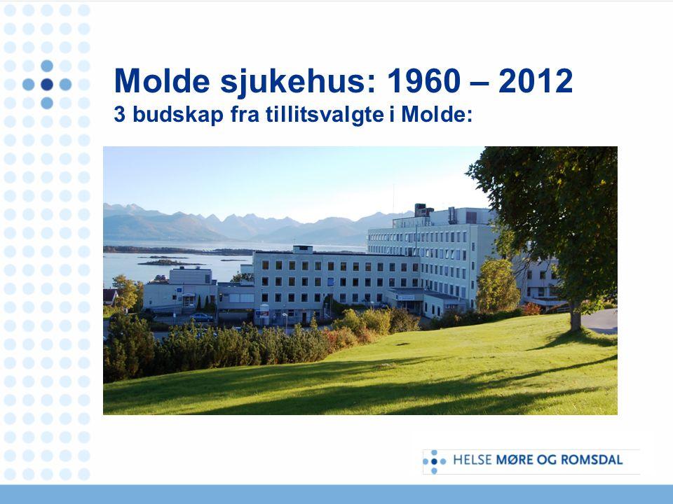Molde sjukehus: 1960 – 2012 3 budskap fra tillitsvalgte i Molde: