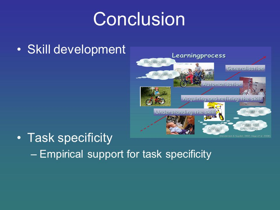 Conclusion Skill development Task specificity