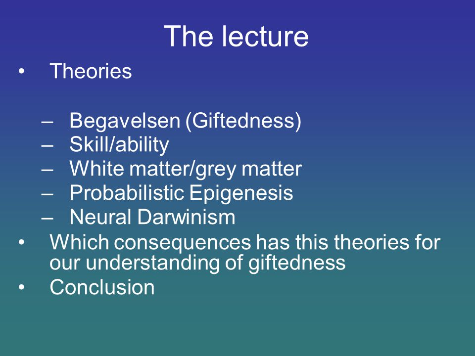 The lecture Theories Begavelsen (Giftedness) Skill/ability