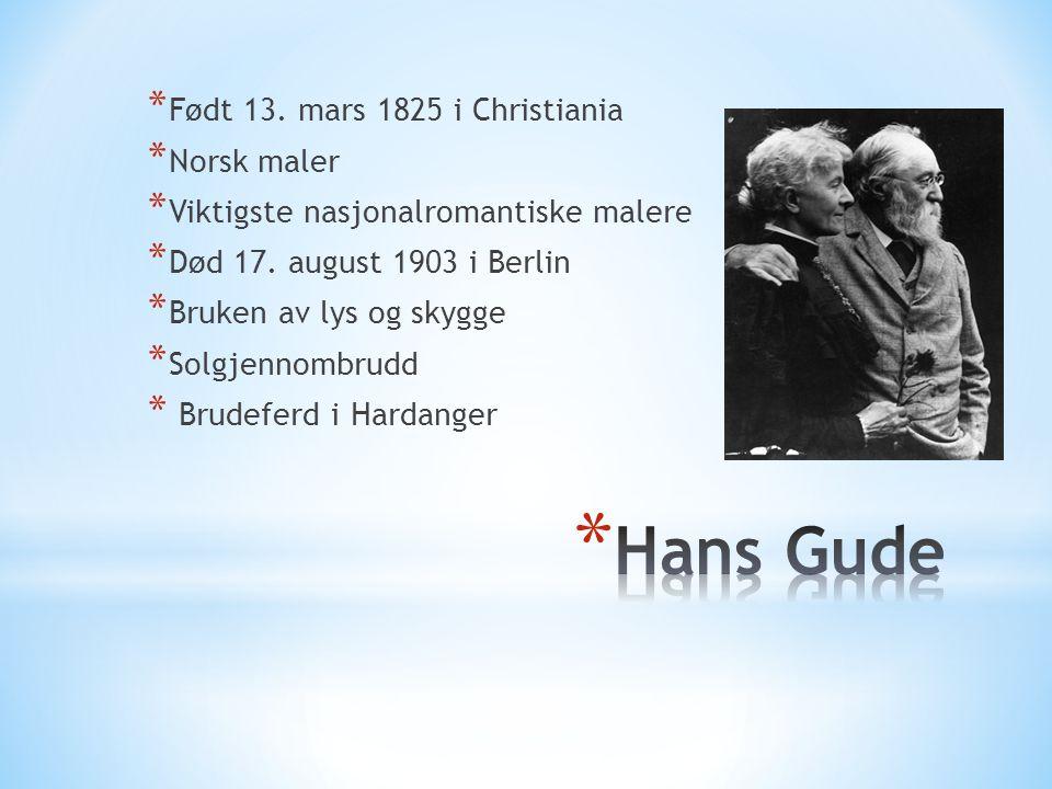 Hans Gude Født 13. mars 1825 i Christiania Norsk maler