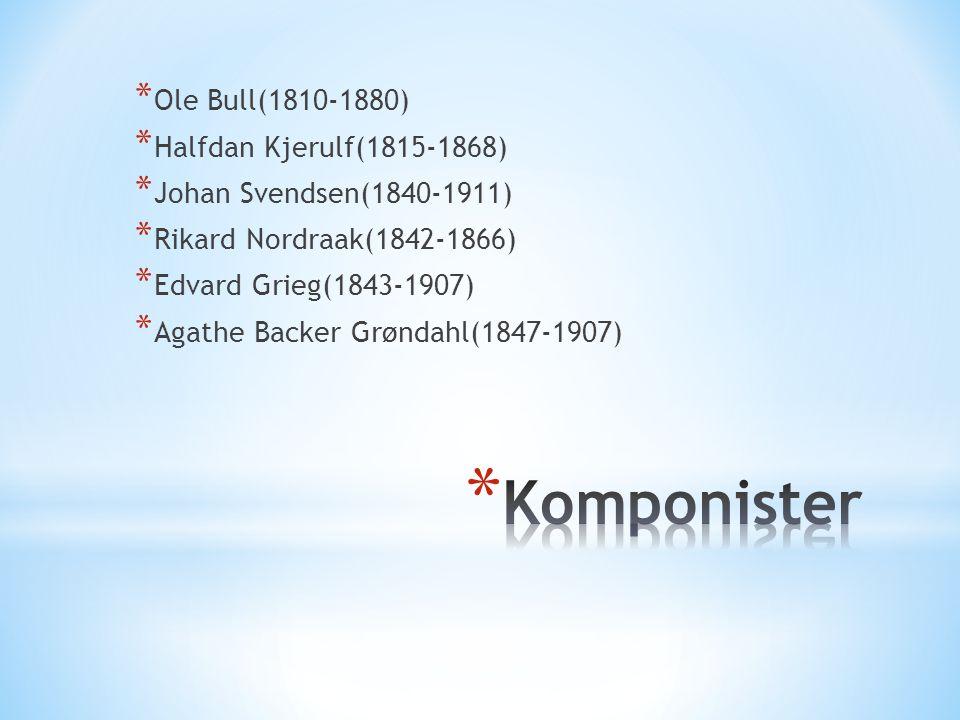 Komponister Ole Bull(1810-1880) Halfdan Kjerulf(1815-1868)