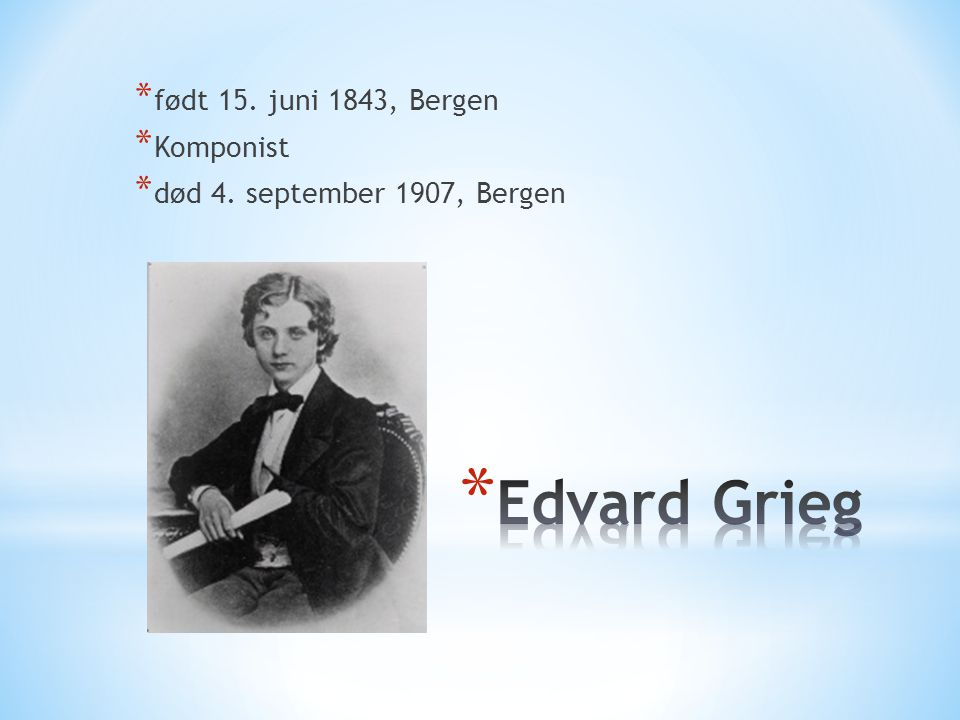 Edvard Grieg født 15. juni 1843, Bergen Komponist
