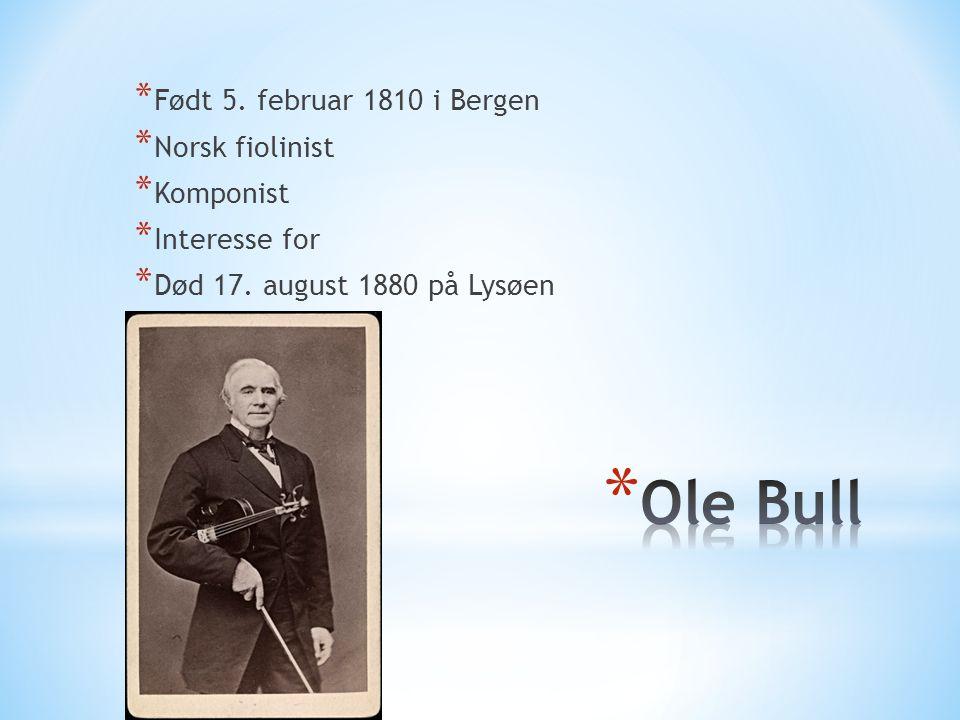 Ole Bull Født 5. februar 1810 i Bergen Norsk fiolinist Komponist