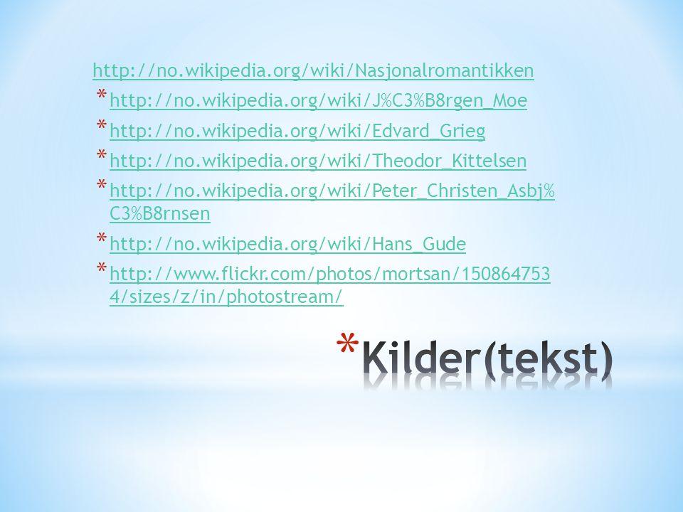 Kilder(tekst) http://no.wikipedia.org/wiki/Nasjonalromantikken