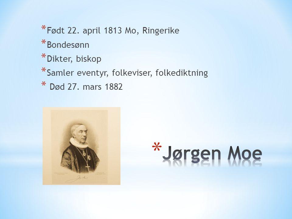 Jørgen Moe Født 22. april 1813 Mo, Ringerike Bondesønn Dikter, biskop