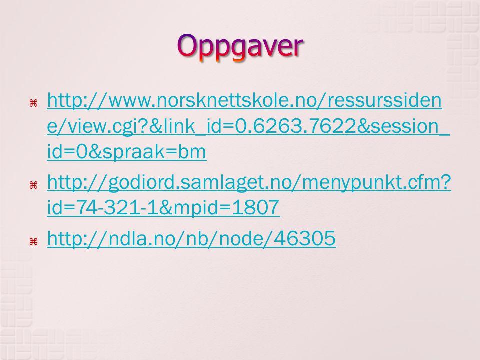 Oppgaver http://www.norsknettskole.no/ressurssidene/view.cgi &link_id=0.6263.7622&session_id=0&spraak=bm.