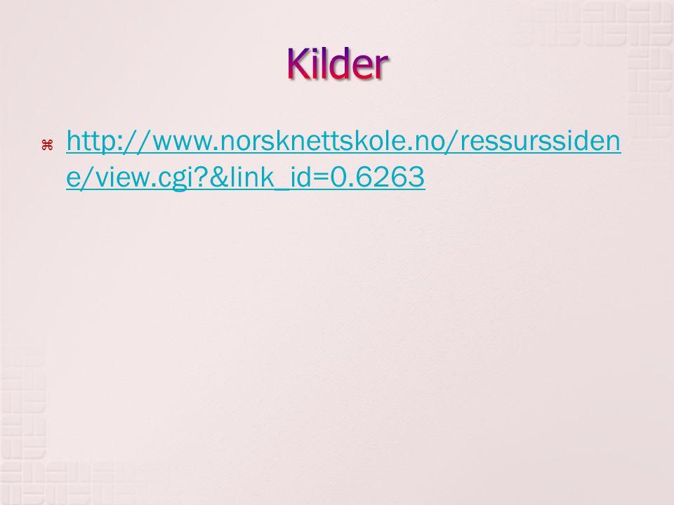 Kilder http://www.norsknettskole.no/ressurssidene/view.cgi &link_id=0.6263