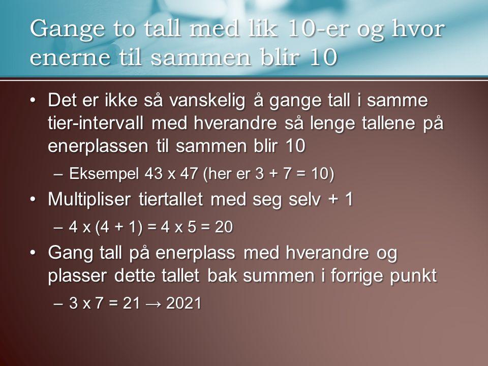 Gange to tall med lik 10-er og hvor enerne til sammen blir 10