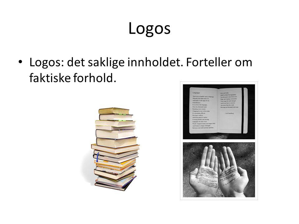Logos Logos: det saklige innholdet. Forteller om faktiske forhold.