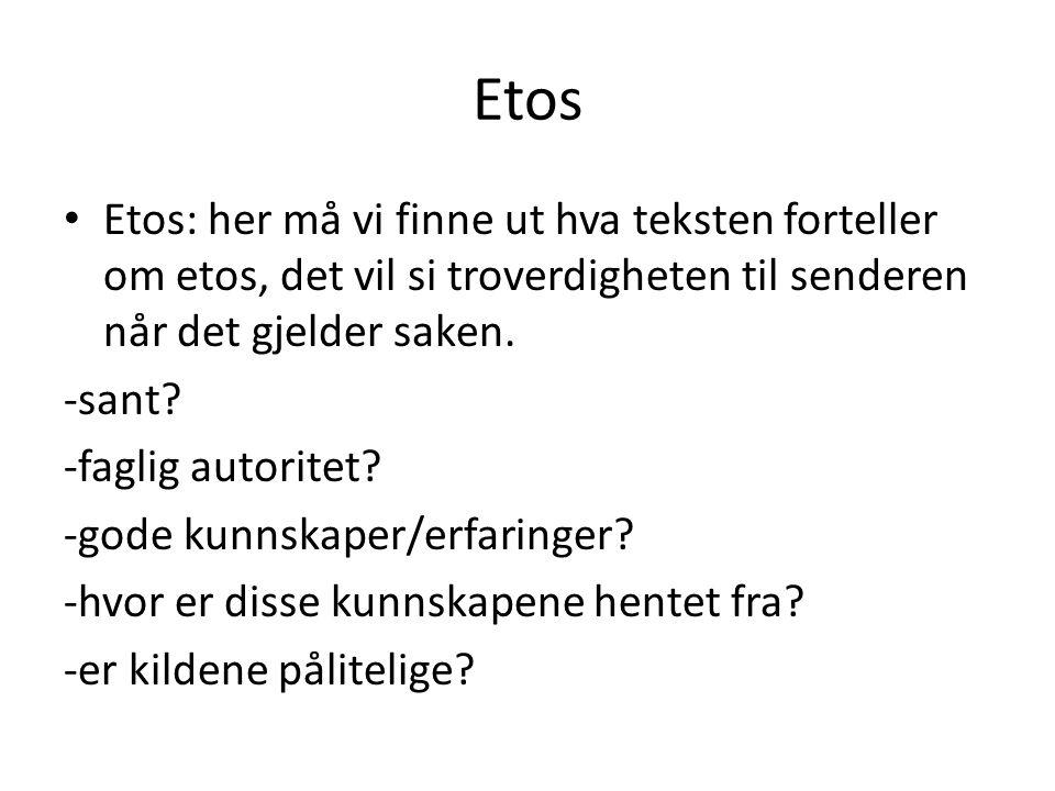 Etos Etos: her må vi finne ut hva teksten forteller om etos, det vil si troverdigheten til senderen når det gjelder saken.