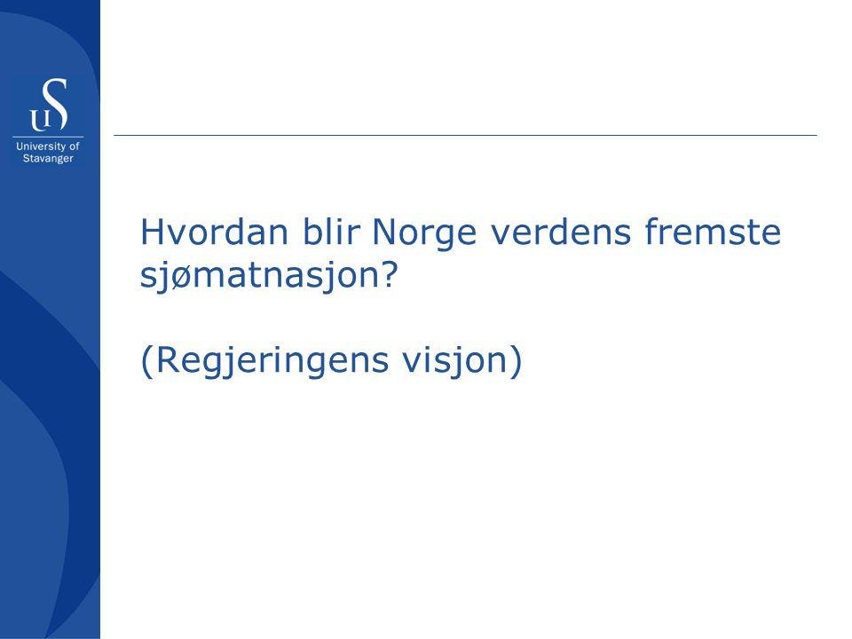 Hvordan blir Norge verdens fremste sjømatnasjon (Regjeringens visjon)