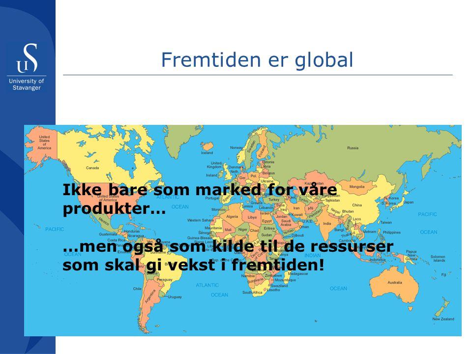 Fremtiden er global Ikke bare som marked for våre produkter…
