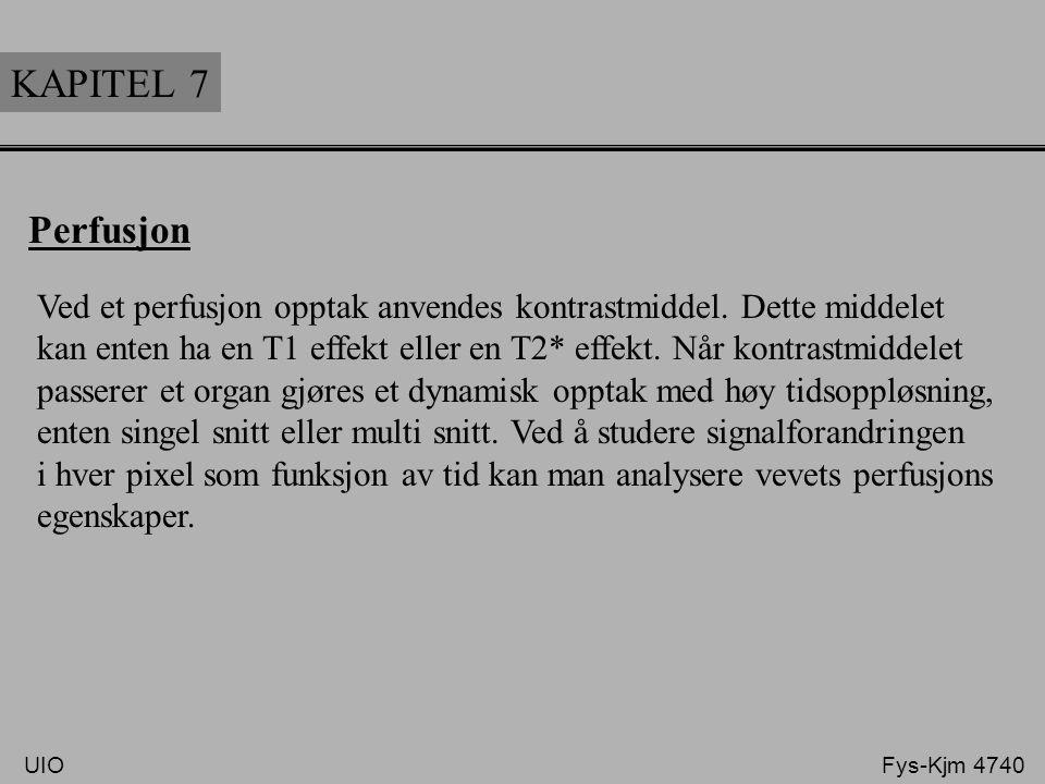 KAPITEL 7 Perfusjon. Ved et perfusjon opptak anvendes kontrastmiddel. Dette middelet.