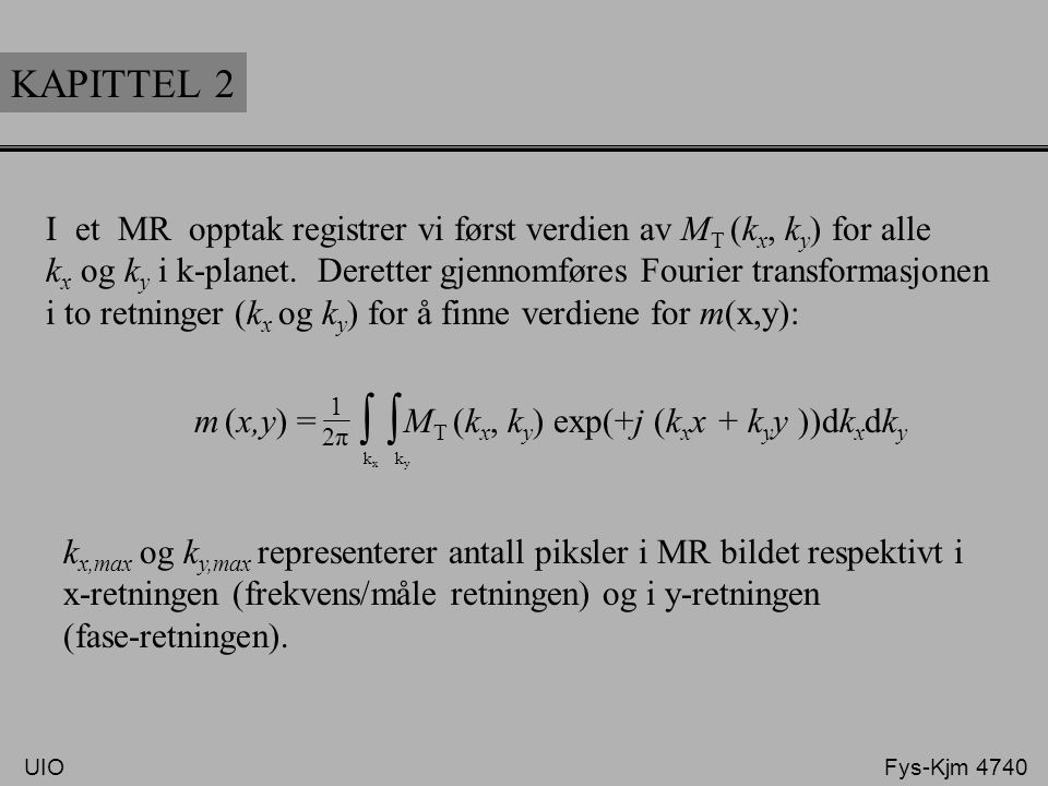 KAPITTEL 2 I et MR opptak registrer vi først verdien av MT (kx, ky) for alle.