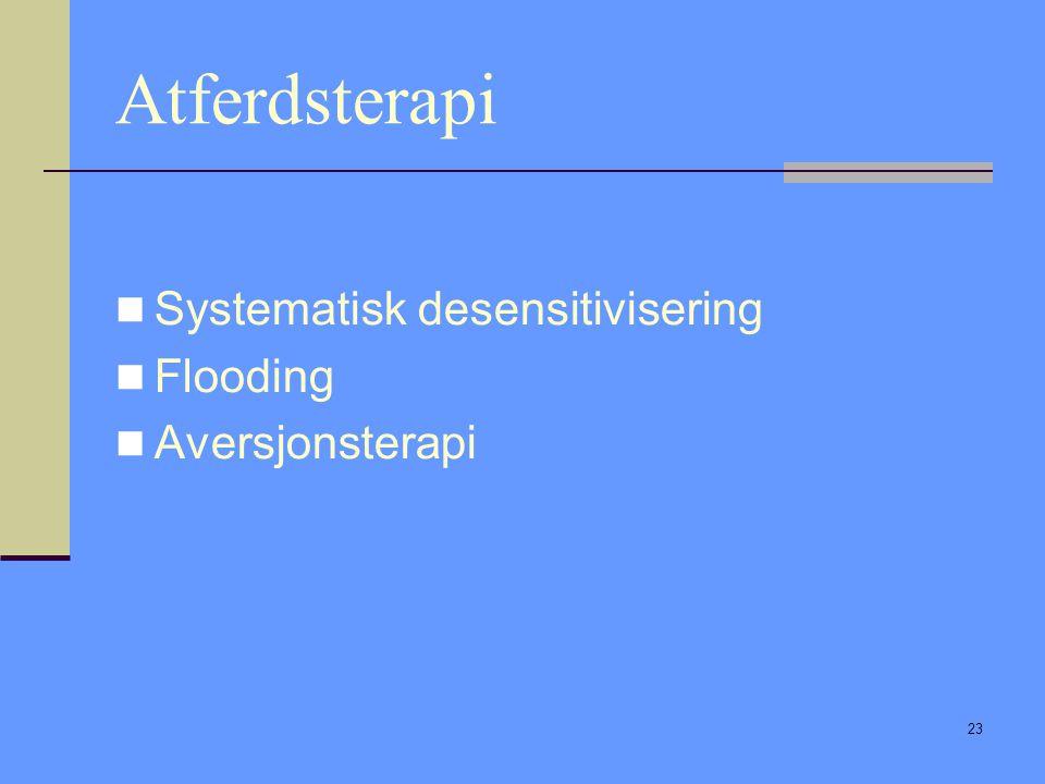 Atferdsterapi Systematisk desensitivisering Flooding Aversjonsterapi