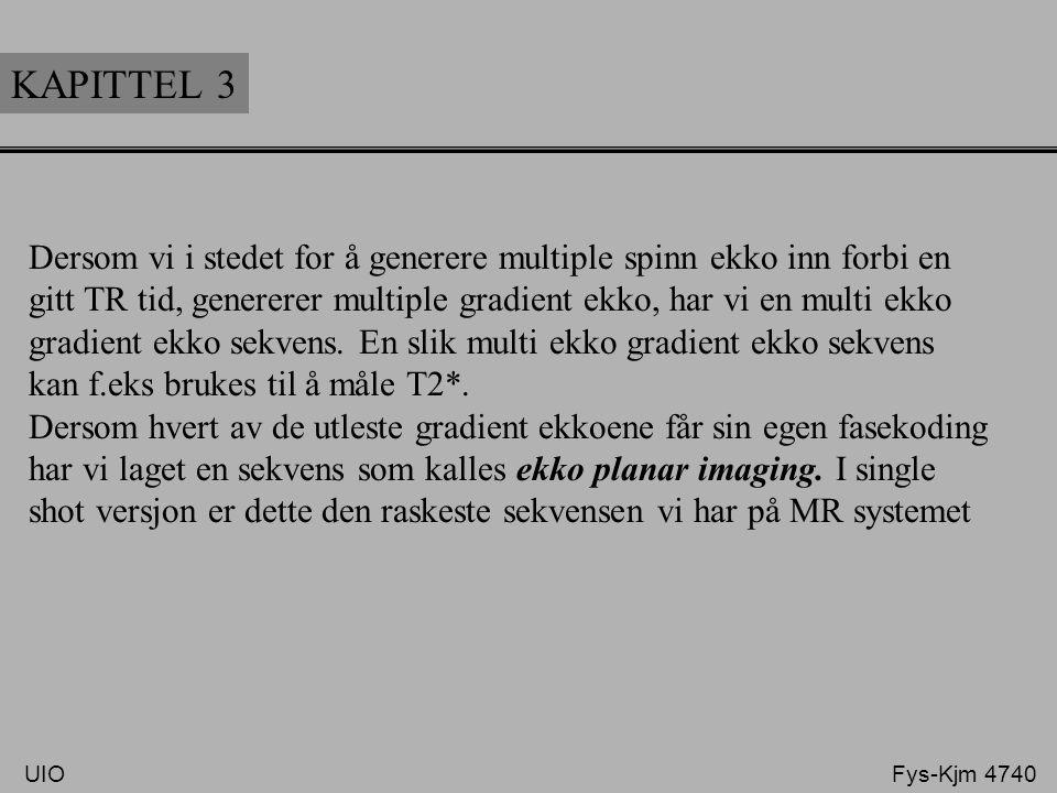 KAPITTEL 3 Dersom vi i stedet for å generere multiple spinn ekko inn forbi en. gitt TR tid, genererer multiple gradient ekko, har vi en multi ekko.