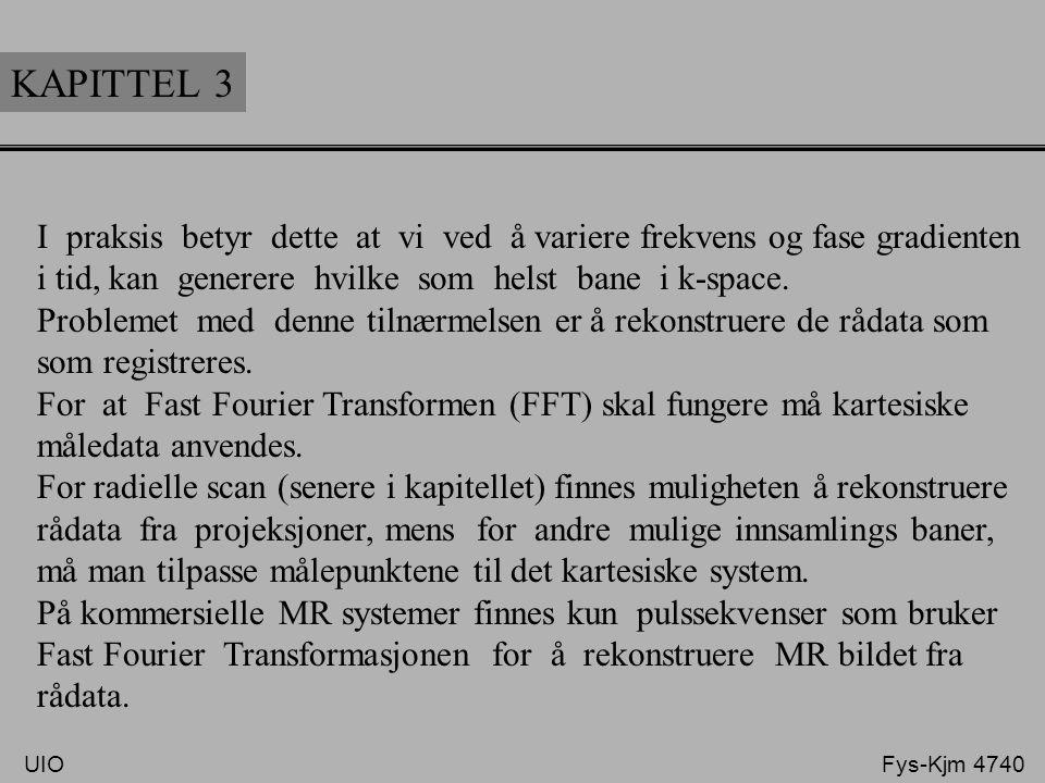 KAPITTEL 3 I praksis betyr dette at vi ved å variere frekvens og fase gradienten. i tid, kan generere hvilke som helst bane i k-space.