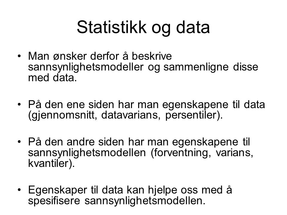 Statistikk og data Man ønsker derfor å beskrive sannsynlighetsmodeller og sammenligne disse med data.