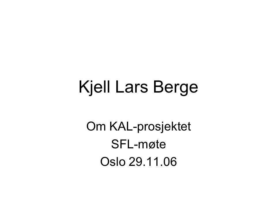 Om KAL-prosjektet SFL-møte Oslo 29.11.06