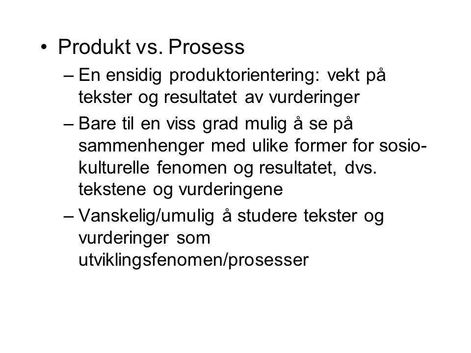 Produkt vs. Prosess En ensidig produktorientering: vekt på tekster og resultatet av vurderinger.