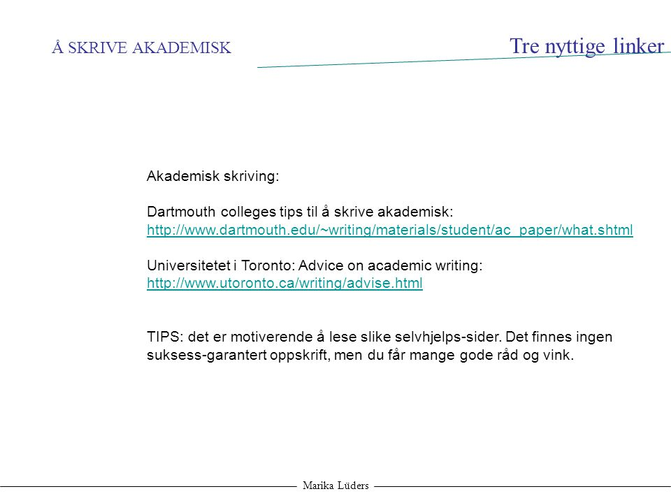 Tre nyttige linker Å SKRIVE AKADEMISK Akademisk skriving: