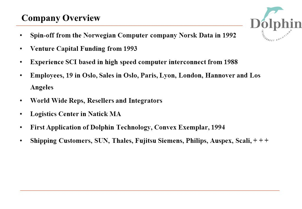 Company Overview Spin-off from the Norwegian Computer company Norsk Data in 1992. Venture Capital Funding from 1993.