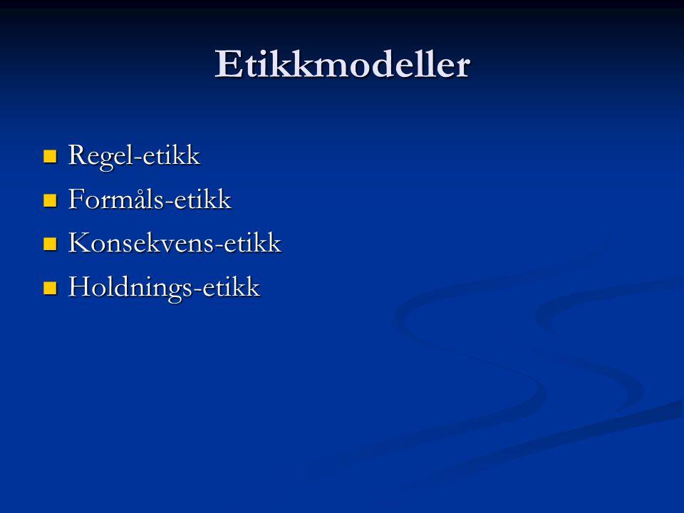 Etikkmodeller Regel-etikk Formåls-etikk Konsekvens-etikk