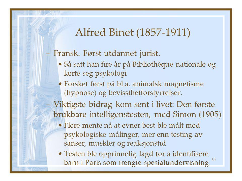 Alfred Binet (1857-1911) Fransk. Først utdannet jurist.