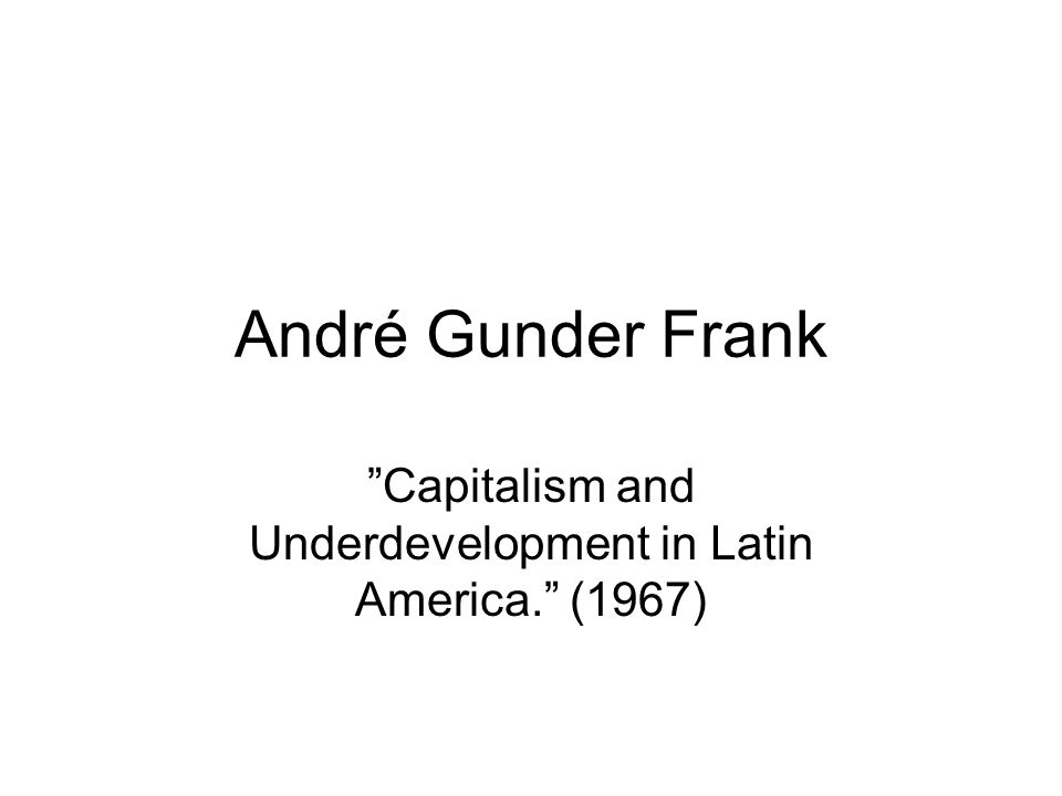 Capitalism and Underdevelopment in Latin America. (1967)