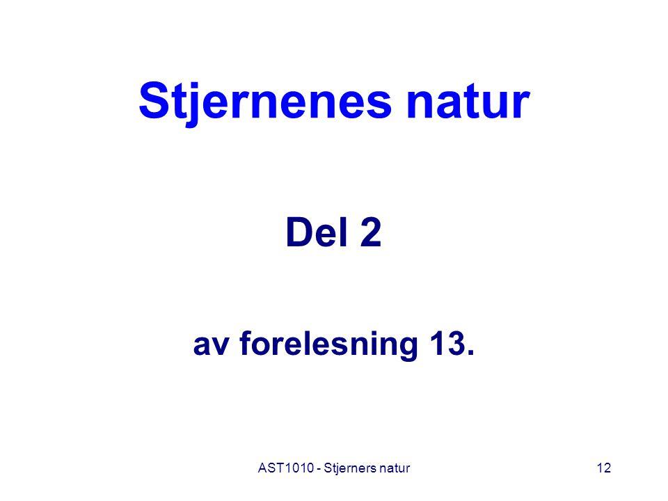Stjernenes natur Del 2 av forelesning 13. AST1010 - Stjerners natur