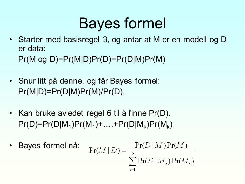 Bayes formel Starter med basisregel 3, og antar at M er en modell og D er data: Pr(M og D)=Pr(M|D)Pr(D)=Pr(D|M)Pr(M)