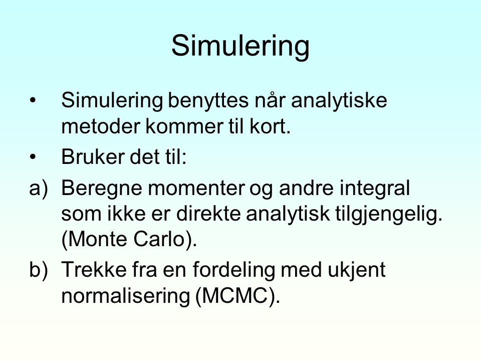 Simulering Simulering benyttes når analytiske metoder kommer til kort.