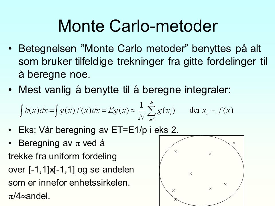 Monte Carlo-metoder Betegnelsen Monte Carlo metoder benyttes på alt som bruker tilfeldige trekninger fra gitte fordelinger til å beregne noe.