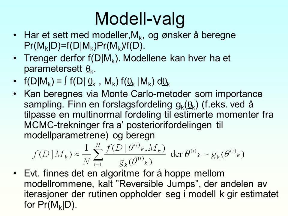 Modell-valg Har et sett med modeller,Mk, og ønsker å beregne Pr(Mk|D)=f(D|Mk)Pr(Mk)/f(D).