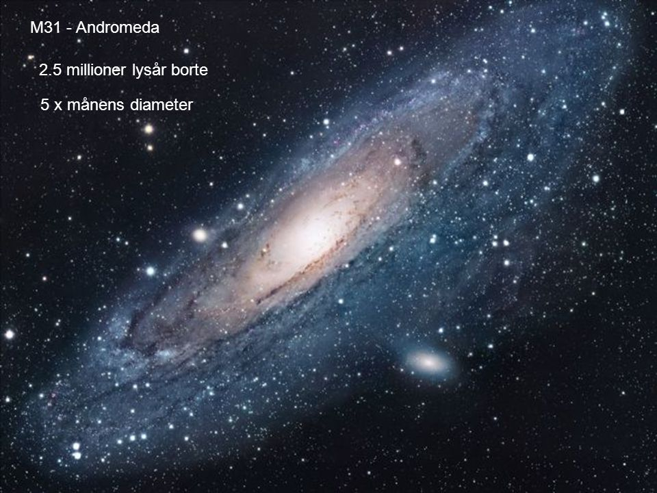 M31 - Andromeda 2.5 millioner lysår borte 5 x månens diameter