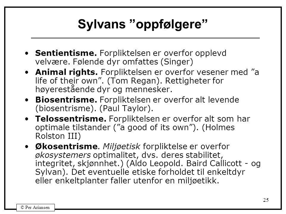 Sylvans oppfølgere Sentientisme. Forpliktelsen er overfor opplevd velvære. Følende dyr omfattes (Singer)