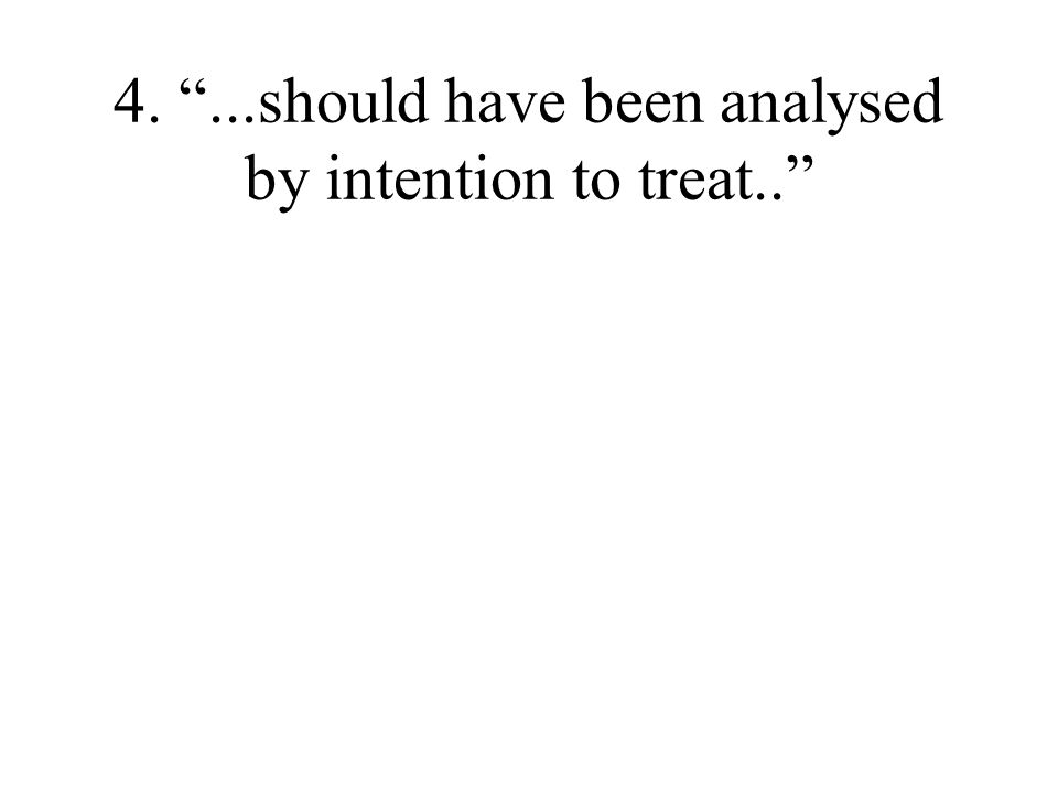4. ...should have been analysed by intention to treat..