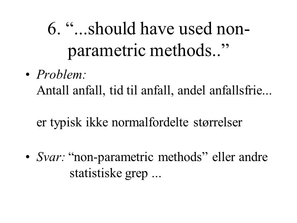 6. ...should have used non-parametric methods..