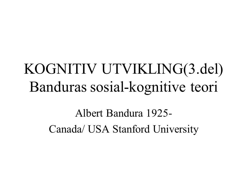 KOGNITIV UTVIKLING(3.del) Banduras sosial-kognitive teori